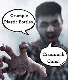 """Zombie saying """"Crush cans. Crumple plastic bottles."""""""